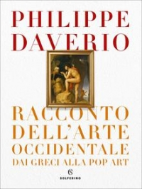 Racconto dell'arte occidentale dai greci alla pop art, Philippe Daverio (COLL. 709 DAV)